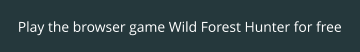 Play the browser game Wild Forest Hunter for free
